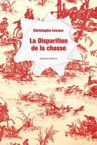Couverture du livre « La disparition de la chasse » de Christophe Levaux aux éditions Quidam