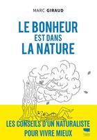 Couverture du livre « Le bonheur est dans la nature » de Marc Giraud aux éditions Delachaux & Niestle