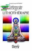 Couverture du livre « L'influence des couleurs en lithothérapie » de Reynald Georges Boschiero aux éditions Dangles