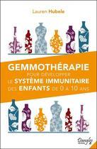 Couverture du livre « Gemmothérapie pour développer le système immunitaire des enfants de 0 à 10 ans » de Lauren Hubele aux éditions Dangles