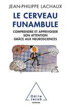 Couverture du livre « Le cerveau funambule » de Jean-Philippe Lachaux aux éditions Odile Jacob