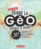 Couverture du livre « Quand la géo explique le monde ; 30 phénomènes que vous ne connaissez pas encore » de Thibaut Sardier aux éditions Autrement