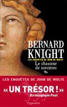 Couverture du livre « Le chasseur de sorcières ; les enquêtes de John de Wolfe » de Bernard Knight aux éditions Pygmalion