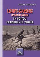 Couverture du livre « Loups-garous et autres garous ; en Poitou, Charentes et Vendée » de Pascal Thebeaud aux éditions Editions Des Regionalismes