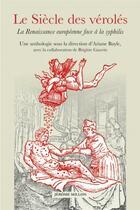 Couverture du livre « Le siècle des véroles, la Renaissance européenne face à la syphilis ; une anthologie » de Ariane Bayle et Brigitte Cauvin aux éditions Millon