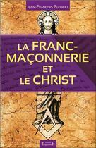 Couverture du livre « La franc-maçonnerie et le Christ » de Jean-Francois Blondel aux éditions Trajectoire