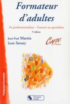 Couverture du livre « Formateur d'adultes (5e édition) » de Jean-Paul Martin et Emile Savary aux éditions Chronique Sociale
