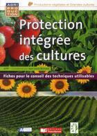 Couverture du livre « Protection intégrée des cultures ; fiches pour le conseil des techniques utilisables » de Jean-Louis Bernard aux éditions France Agricole