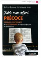 Couverture du livre « J'aide mon enfant précoce » de Anne Gramond et Stephanie Simon aux éditions Eyrolles