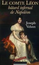 Couverture du livre « Le comte Léon ; batard inférnal de Napoléon » de Joseph Vebret aux éditions Editions Du Moment