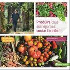 Couverture du livre « Produire tous ses légumes, toute l'année ! » de Blaise Leclerc et Jean-Jacques Raynal aux éditions Terre Vivante