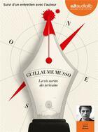 Couverture du livre « La vie secrete des ecrivains - livre audio 1 cd mp3 - suivi d'un entretien avec l'auteur, postface l » de Guillaume Musso aux éditions Audiolib