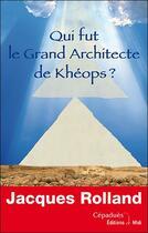 Couverture du livre « Qui fut le grand architecte de Khéops ? » de Jacques Rolland aux éditions Editions De Midi