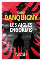 Couverture du livre « Les aigles endormis » de Danu Danquigny aux éditions Gallimard