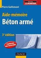 Couverture du livre « Aide-mémoire ; béton armé (3e édition) » de Pierre Guillemont aux éditions Dunod