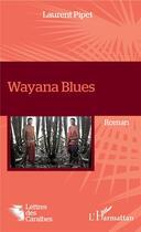 Couverture du livre « Wayana blues » de Laurent Pipet aux éditions L'harmattan