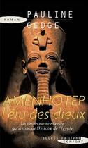 Couverture du livre « Amenhotep, l'élu des dieux ; un destin extraordinaire qui a marqué l'histoire de l'Egypte » de Pauline Gedge aux éditions Succes Du Livre