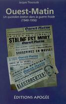 Couverture du livre « Ouest-matin ; un quotidien breton dans la guerre froide, 1948-1956 » de Jacques Thouroude aux éditions Apogee