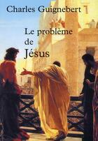 Couverture du livre « Le problème de Jésus » de Charles Guignebert aux éditions Coda