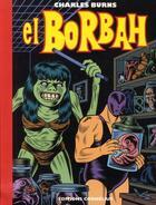 Couverture du livre « El Borbah » de Charles Burns aux éditions Cornelius