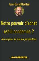 Couverture du livre « Notre pouvoir d'achat est il condamné ? des origines du mal aux perspectives » de Jean-David Haddad aux éditions Jdh