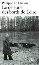 Couverture du livre « Le déjeuner des bords de loire ; monsieur gracq » de Philippe Le Guillou aux éditions Gallimard