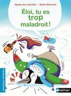 Couverture du livre « Eloi, tu es trop maladroit ! » de Sylvie Bessard et Agnes De Lestrade aux éditions Nathan