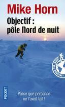 Couverture du livre « Objectif Pôle Nord de nuit » de Mike Horn aux éditions Pocket