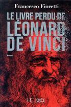 Couverture du livre « Le livre perdu de Léonard de Vinci » de Francesco Fioretti aux éditions Herve Chopin