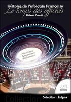 Couverture du livre « Histoire de l'ufologie française ; le temps des officiels » de Thibaut Canuti aux éditions Jmg