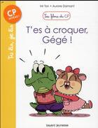 Couverture du livre « Les filous du CP T.7 ; t'es à croquer, Gégé ! » de Aurore Damant et Mr Tan aux éditions Bayard Jeunesse