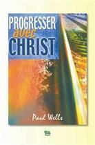 Couverture du livre « Progresser avec christ » de Paul Wells aux éditions La Maison De La Bible