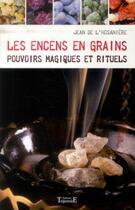 Couverture du livre « Les encens en grains ; pouvoirs magiques et rituels » de Jean De L'Hosaniere aux éditions Trajectoire