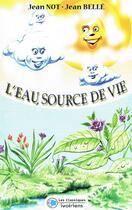 Couverture du livre « L'eau, source de vie » de Jean Not et Jean Belle aux éditions Les Classiques Ivoiriens