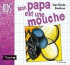 Couverture du livre « Mon papa est une mouche » de Jean-Claude Baudroux aux éditions Oxalide