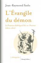 Couverture du livre « L'évangile du démon ; la possession diabolique d'Aix-en-Provence (1610-1611) » de Jean-Raymond Fanlo aux éditions Champ Vallon