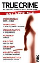 Couverture du livre « True crime t.2 ; sexe et passions fatales » de Stephane Bourgoin et Collectif et Frederic Ploquin aux éditions Ring