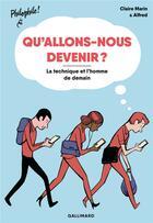 Couverture du livre « Qu'allons-nous devenir ? la technique et l'homme de demain » de Claire Marin et Alfred aux éditions Gallimard-jeunesse