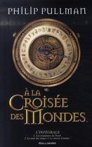 Couverture du livre « À la croisée des mondes ; INTEGRALE T.1 A T.3 » de Philip Pullman aux éditions Gallimard-jeunesse