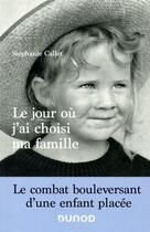 Couverture du livre « Le jour où j'ai choisi ma famille ; le combat bouleversant d'une enfant placée » de Stephanie Callet aux éditions Dunod