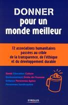 Couverture du livre « Donner pour un monde meilleur ; 72 associations humanitaires passées au crible de la transparence, de l'éthique et du développement durable » de Fedd aux éditions Organisation