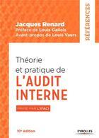 Couverture du livre « Théorie et pratique de l'audit interne (10e édition) » de Jacques Renard aux éditions Eyrolles