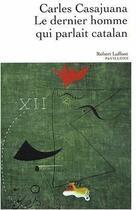 Couverture du livre « Le dernier homme qui parlait catalan » de Carles Casajuana aux éditions Robert Laffont