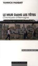 Couverture du livre « Le mur dans les têtes ; chroniques d'Allemagne » de Yannick Pasquet aux éditions Editions Du Moment