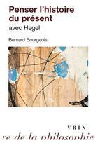 Couverture du livre « Penser l'histoire du présent avec Hegel » de Bernard Bourgeois aux éditions Vrin