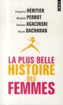 Couverture du livre « La plus belle histoire des femmes » de Sylviane Agacinski et Michelle Perrot et Francoise Heritier aux éditions Points