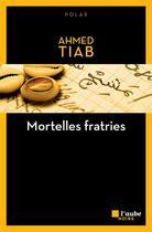 Couverture du livre « Mortelles fratries » de Ahmed Tiab aux éditions Editions De L'aube