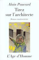 Couverture du livre « Tirez sur l'architecte » de Alain Paucard aux éditions L'age D'homme