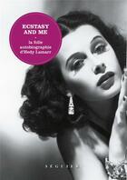 Couverture du livre « Ecstasy and me ; la folle autobiographie d'Hedy Lamarr » de Hedy Lamarr aux éditions Seguier