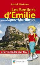 Couverture du livre « Les sentiers d'Emilie ; dans les Alpes-Maritimes ; collines et préalpes d'Azur » de Patrick Merienne aux éditions Rando Editions
